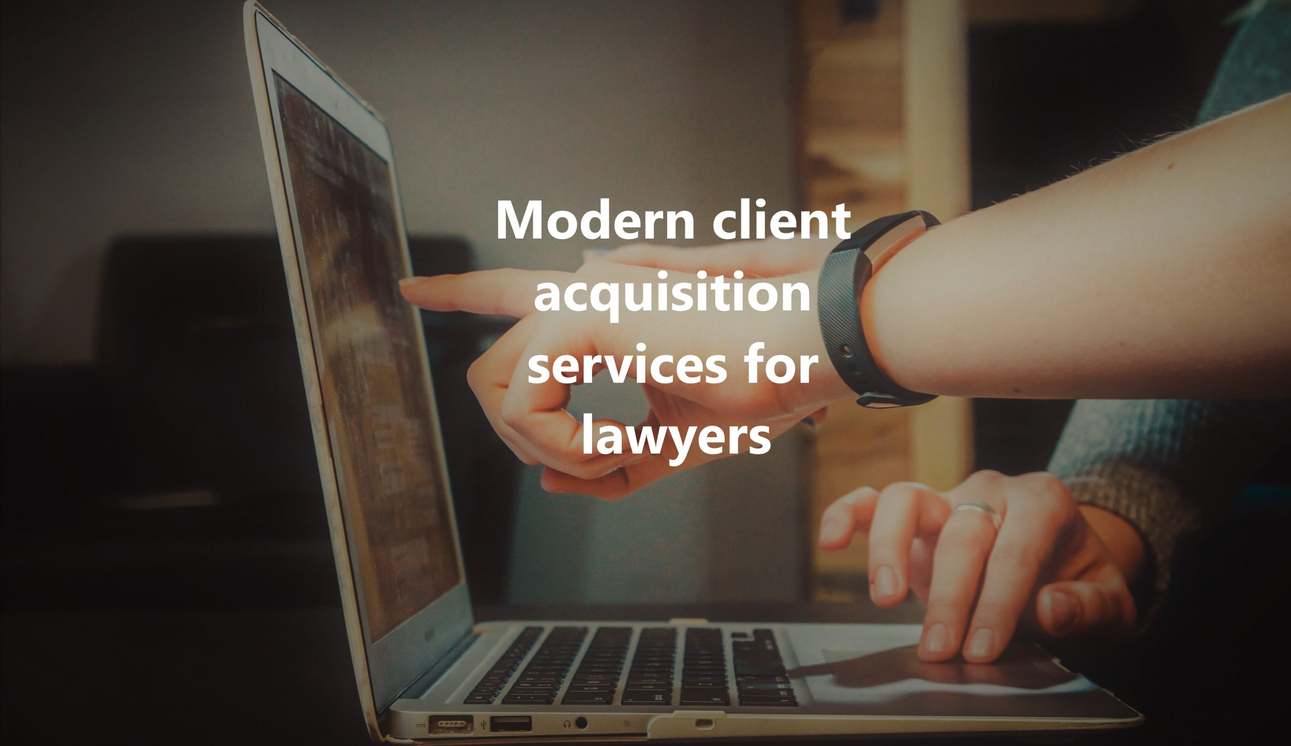 Modern client acquisition services for lawyers